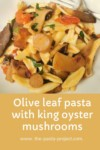 Olive Leaf Pasta with King Oyster Mushrooms