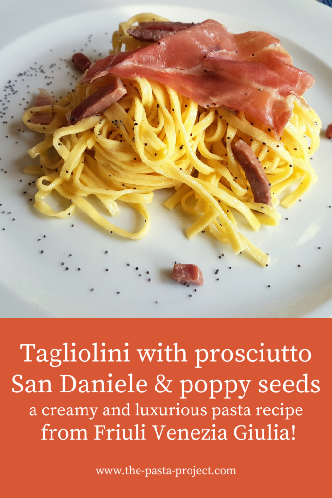 tagliolini with prosciutto San Daniele and poppy seeds.